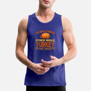 Whole I'm into fitness fitness whole turkey in my mouth - Men's Premium Tank Top