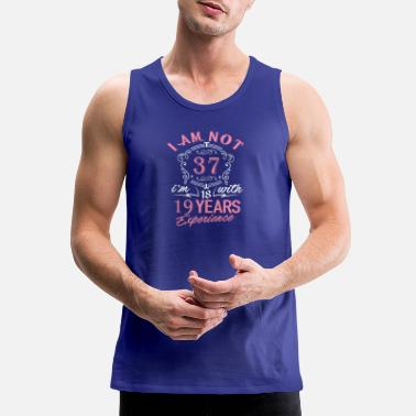 1982 I am not 37 I am 18 with 19 years experience - Men's Premium Tank Top