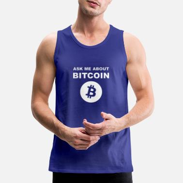Ask Me About Bitcoin Shirt For BTC Geeks - Men's Premium Tank Top