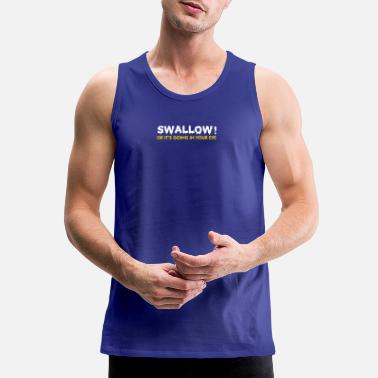 Blowjob Please Swallow, Otherwise It Goes Into The Eye! - Men's Premium Tank