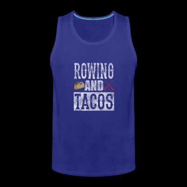 Rowing and Tacos Funny Taco Distressed T-Shirt - Men's Premium Tank