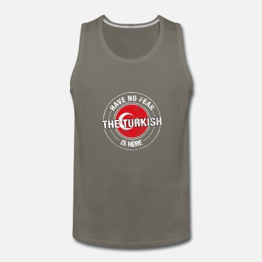 Turkish Have No Fear The Turkish Is Here - Men's Premium Tank
