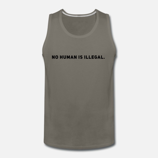 Racism Tank Tops - No Human is Illegal - Pro Immigration Anti Racism - Men's Premium Tank Top asphalt gray