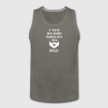 If you're into chubby bearded guy then hello - Men's Premium Tank