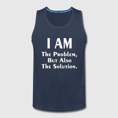THE PROBLEM AND SOLUTION - Men's Premium Tank