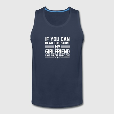 My Girlfriend Says Too Close Boyfriend - Men's Premium Tank