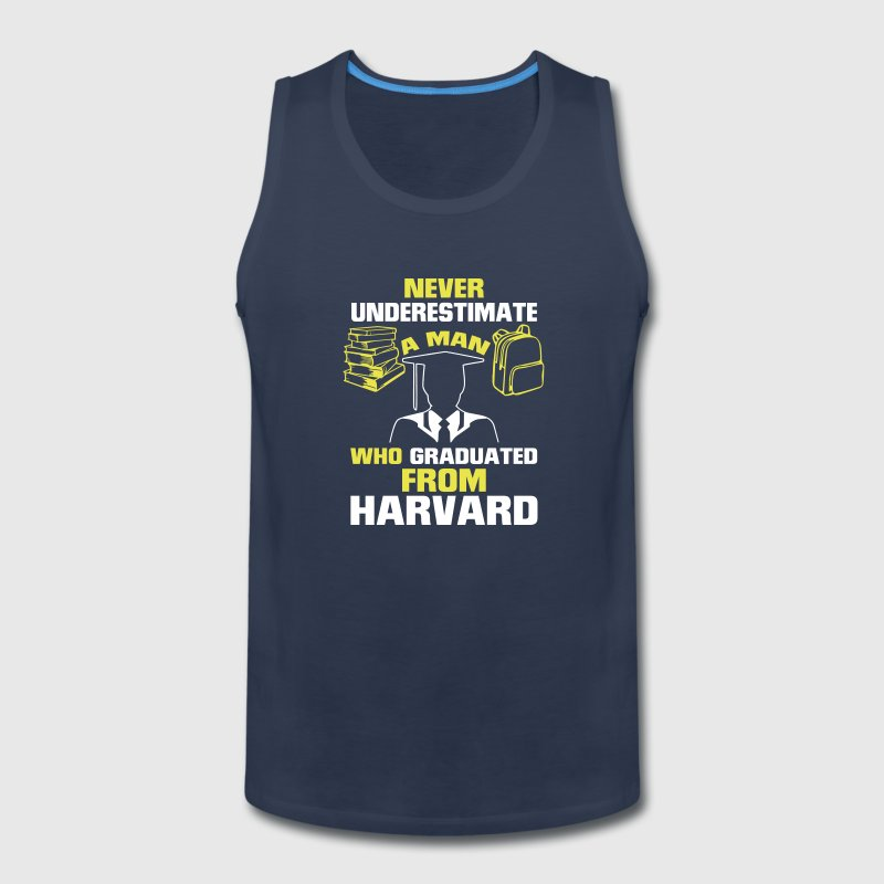 NEVER UNDERESTIMATE A MAN GRADUATED FROM HARVARD! - Men's Premium Tank