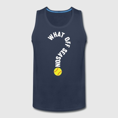 Softball Player What Off Season Softball Player T Shirt - Men's Premium Tank