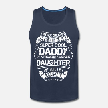 a6bd581a Super Cool Daddy Of A Freaking Awesome Daughter Men's T-Shirt ...
