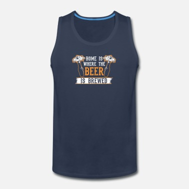 Brewsmeister Home is where the beer is brewed gift idea - Men's Premium Tank Top