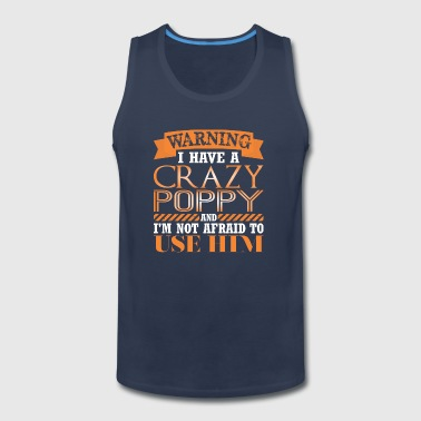 Warning I Have Crazy Poppy Im Not Afraid Use Him - Men's Premium Tank