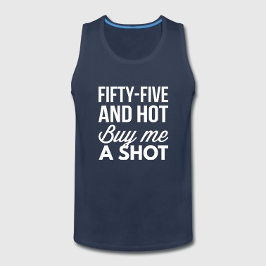 55 and hot buy me a shot - Men's Premium Tank
