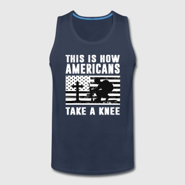 This Is How Americans Take A Knee Patriotic Shirt - Men's Premium Tank
