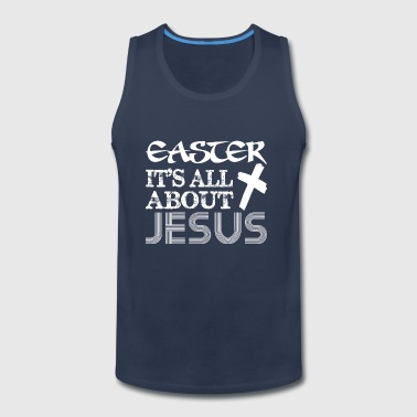 Easter Its All About Jesus - Men's Premium Tank