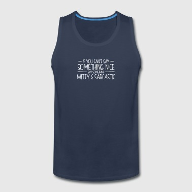 New Design Something Witty And Sarcastic - Men's Premium Tank
