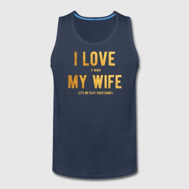 I Love It When My Wife Lets Me Play Video Games - Men's Premium Tank
