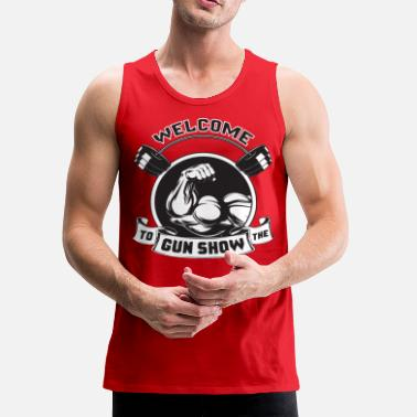Welcome Welcome To The Gun Show - Men's Premium Tank