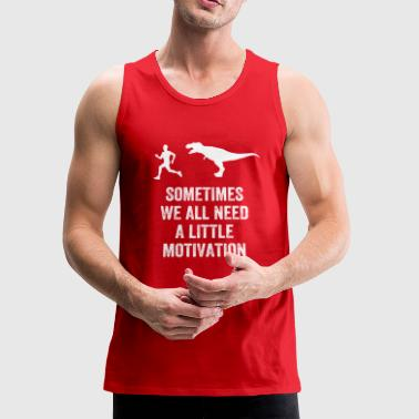 Sometimes we all need a little motivation - Men's Premium Tank