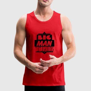 Big man ting - Men's Premium Tank