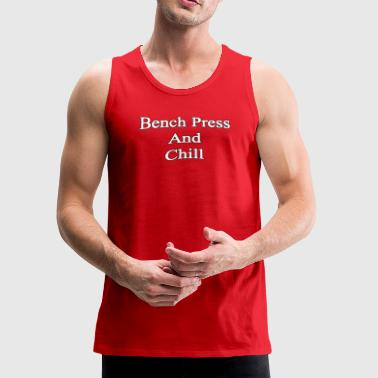 Bench Press and Chill - Men's Premium Tank