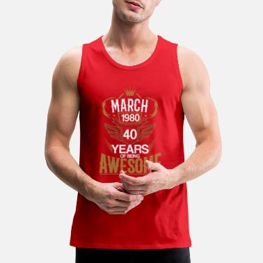 Born in March 1980 40th Years of Being Awesome - Men's Premium Tank Top