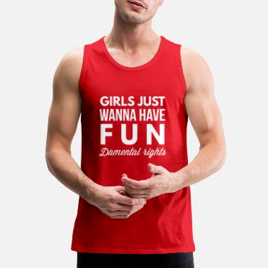 Fun Girls just wanna have Fun - Men's Premium Tank
