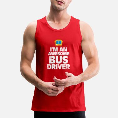 Dreamjob I'm an awesome Bus Driver birthday gift - Men's Premium Tank Top