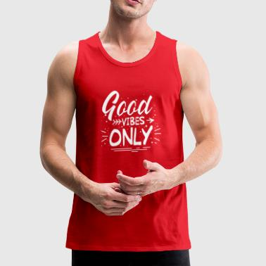 Good Vibes Only - great feel good - Men's Premium Tank