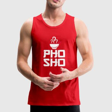 Pho Sho Foodie Asian Food Humor Chopsticks Funny - Men's Premium Tank