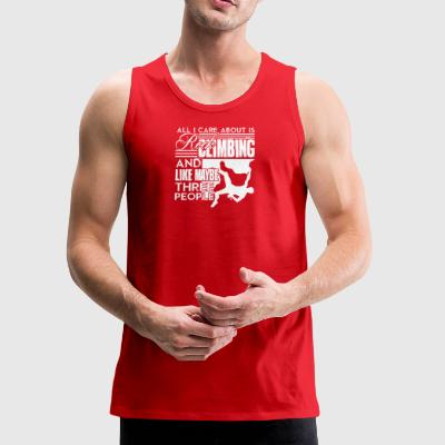All I Care About Is Rock Climbing Shirt - Men's Premium Tank