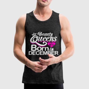 Beauty Queens Born in December - Men's Premium Tank