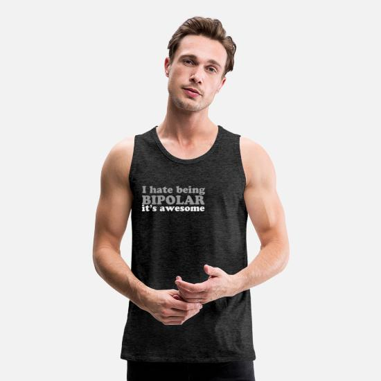 New World Order Tank Tops - I Hate Being Bipolar New - Men's Premium Tank Top charcoal gray
