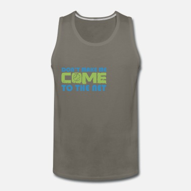 Net Don´t make me come to the net - Men's Premium Tank Top