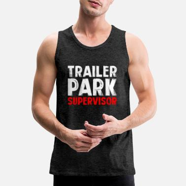 Park Trailer Park Supervisor - Men's Premium Tank Top