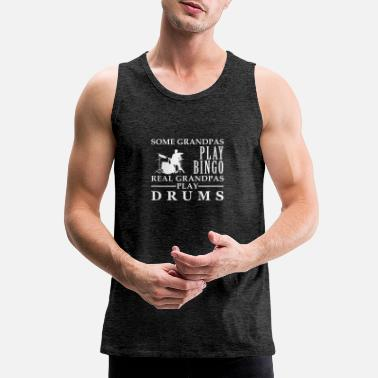 Grandpa Drums Bingo Some Grandpas play bingo, real Grandpas go Drums - Men's Premium Tank Top