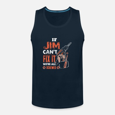 Canton If Jim Cant Fix It Were All Screwed Fathers Day - Men's Premium Tank Top
