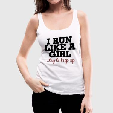 I run like a girl try to keep up - Women's Premium Tank Top