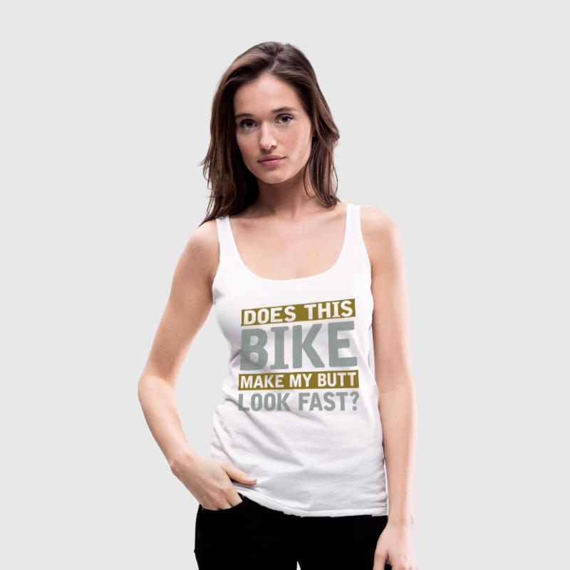 Does this bike make my butt look fast - Women's Premium Tank Top