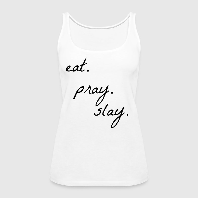eat pray slay - Women's Premium Tank Top