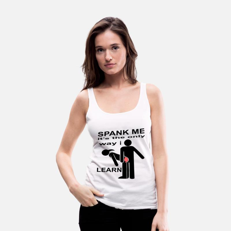 Adult Tank Tops - Spank Me It's The Only Way I Learn  - Women's Premium Tank Top white