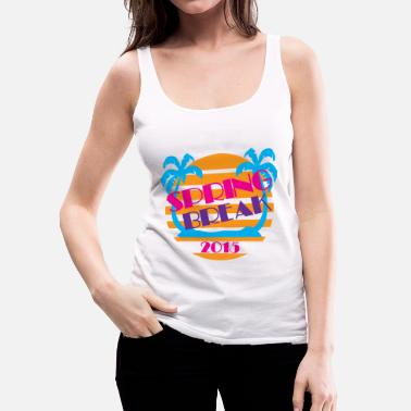 Spring Break Spring Break - Women's Premium Tank Top