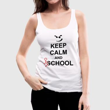 Keep Calm And Fuck School - Women's Premium Tank Top