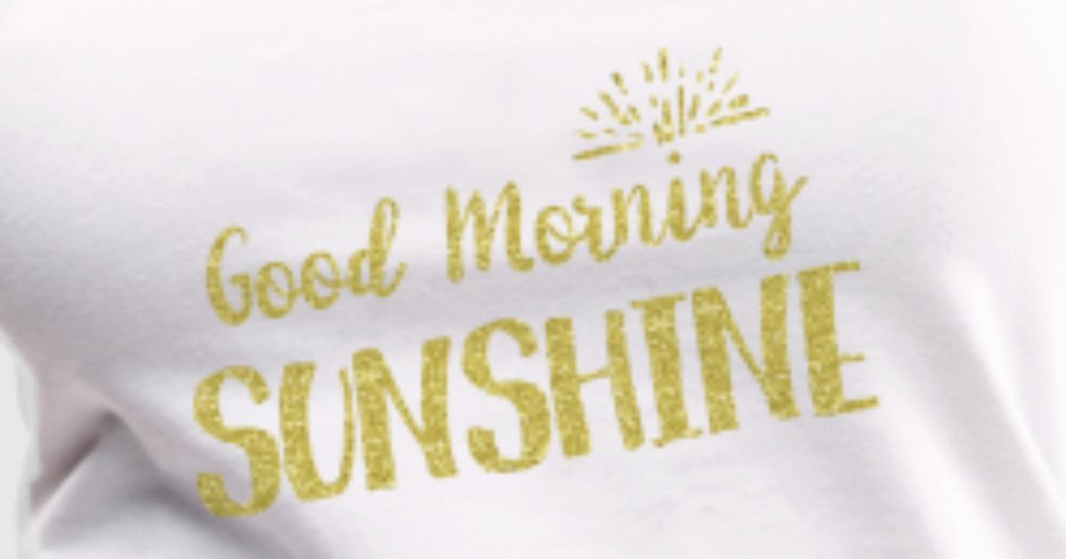 Good Morning Sunshine Shirt : Good morning sunshine tank top spreadshirt