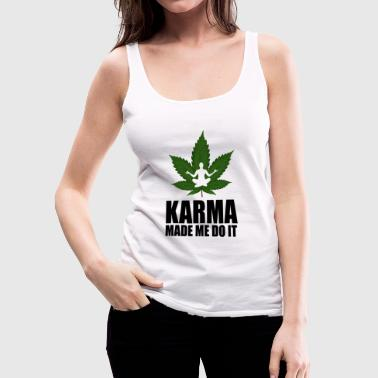 karma made me do it cannabis - Women's Premium Tank Top