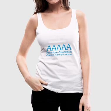 AAAAA American Association Against Acronym Abuse - Women's Premium Tank Top