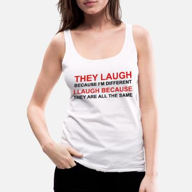 Laugh They Laugh, I Laugh - Women's Premium Tank Top