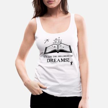 Dreamer WE ARE THE DREAMERS OF DREAMS (b) - Women's Premium Tank Top