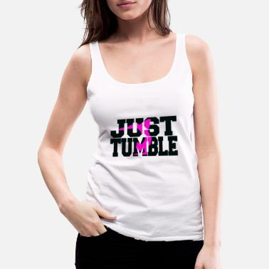 Tumbling Just tumble pink - Women's Premium Tank Top