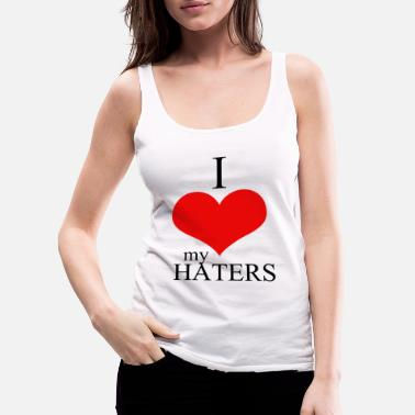 I Love Haters Hater - i love my haters - Women's Premium Tank Top