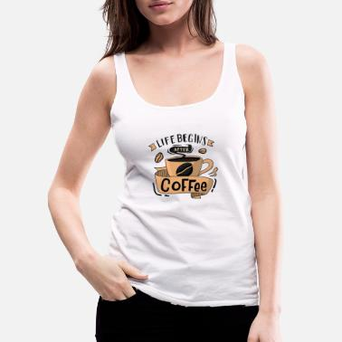 Coffee Cup Life Begins After Coffee - Women's Premium Tank Top